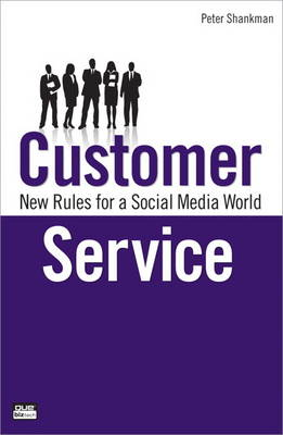 Customer Service: New Rules for a Social Media Age by Peter Shankman