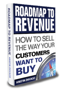 Roadmap to Revenue: How to Sell the Way Your Customer Wants to Buy, by Kristin Zhivago