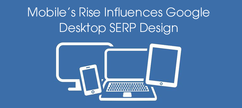 Mobile's Rise Influences Google Desktop SERP Design