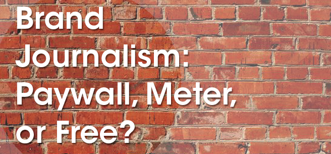 Brand Journalism: Paywall, Meter, or Free?