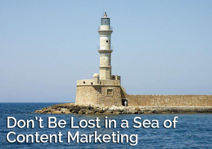 Don't Be Lost in a Sea of Content Marketing